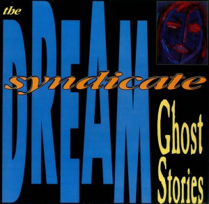 Dream Syndicate Ghost Stories