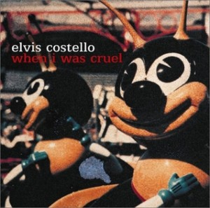 Elvis Costello When I Was Cruel