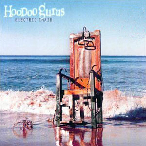Hoodoo Gurus Electric Chair