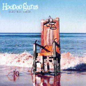 Hoodoo Gurus Electric Chair
